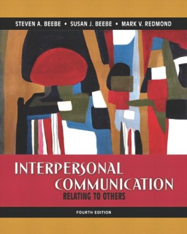 Interpersonal Communication: Relating to Others (4th Edition): Steven A. Beebe,