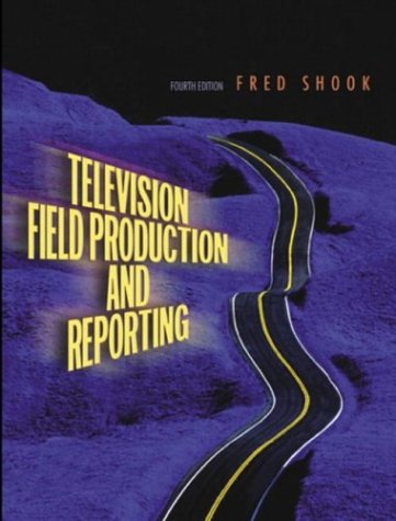 9780205418466: Television Field Production and Reporting (4th Edition)