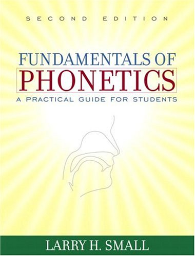 Fundamentals of Phonetics: A Practical Guide for: Larry H. Small