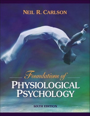 Foundations of Physiological Psychology (with Neuroscience Animations: Neil R. Carlson