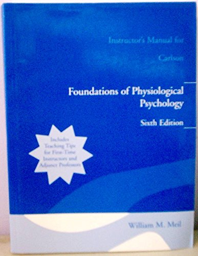 Foundations of Physiological Psychology : Instructor's Manual For Carson: William M Meil