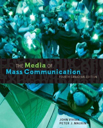 Media of Mass Communication, Fourth Canadian Edition: John Vivian, Peter
