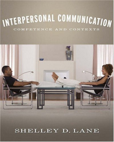 Interpersonal Communication: Competence and Contexts (MyCommunicationLab Series): Shelley D. Lane