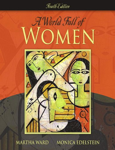 A World Full of Women (4th Edition): Martha C. Ward; Monica D. Edelstein
