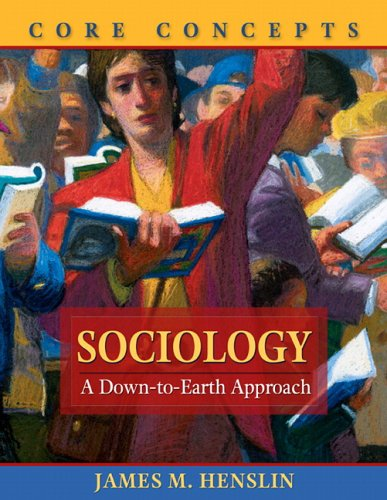 Sociology: A Down-to-Earth Approach, Core Concepts: James M. Henslin