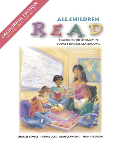 All Children Read: Teaching for Literacy in Today's Diverse Classrooms, CA Edition [With Teach-It!] (020546985X) by Alan N. Crawford; Charles A. Temple; Donna Ogle; Penny Freppon