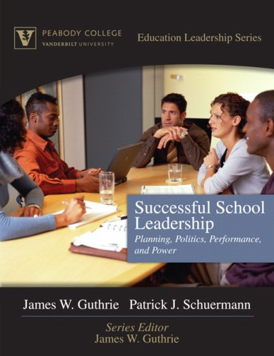 Successful School Leadership: Planning, Politics, Performance, and: Guthrie, James W.;