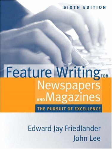 Feature Writing for Newspapers and Magazines : Edward Jay Friedlander;