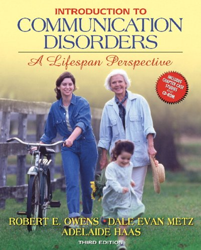 Introduction to Communication Disorders: A Lifespan Perspective: Robert E. Owens,