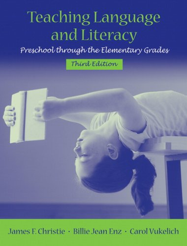 Teaching Language and Literacy: Preschool Through the: James F. Christie,