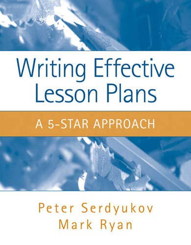 Writing Effective Lesson Plans: The 5-Star Approach (9780205511495) by Peter Serdyukov; Mark Ryan