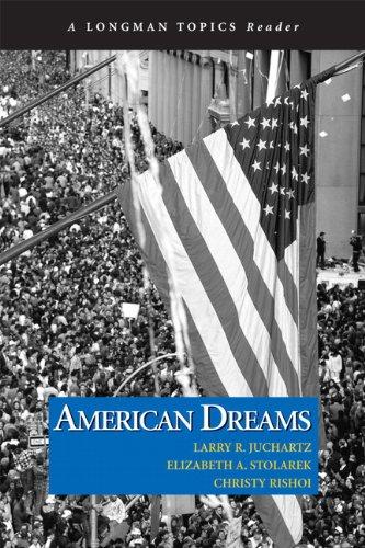 American Dreams (Longman Topics Reader): Larry R. Juchartz; Elizabeth A. Stolarek; Christy Rishoi