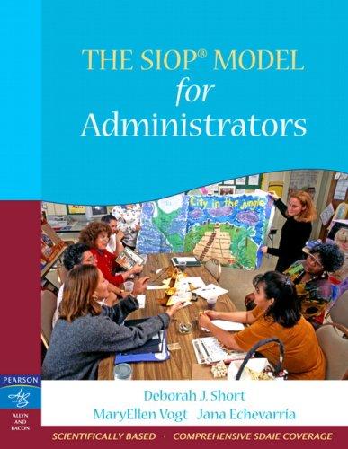 The SIOP Model for Administrators: Short, Deborah J.; Vogt, MaryEllen; Echevarria, Jana J.