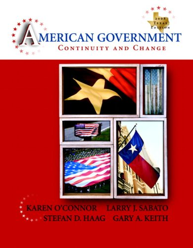 American Government: Continuity and Change, 2008 Texas: Karen O'Connor, Larry