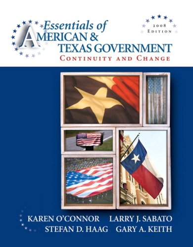 Essentials of American & Texas Government: Continuity: Karen C. O'Connor,