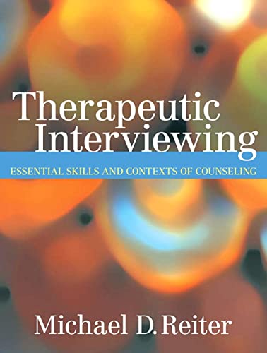 Therapeutic Interviewing: Essential Skills and Contexts of: Reiter, Michael D.