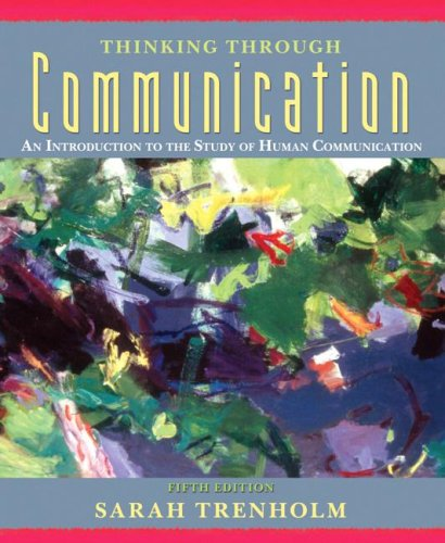 9780205530472: Thinking Through Communication: An Introduction to the Study of Human Communication (5th Edition)