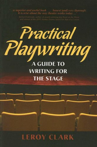 Practical Playwriting: A Guide to Writing for the Stage: Leroy Clark