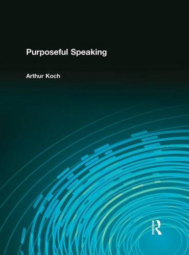 Purposeful Speaking, by Koch: Arthur Koch