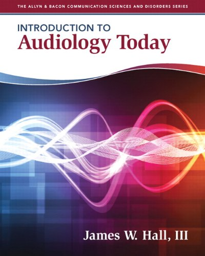 Introduction to Audiology Today (Allyn & Bacon: Hall, James W.