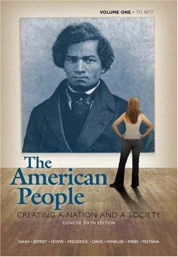 9780205572465: The American People: Creating a Nation and a Society, Concise Edition, Volume 1 (to 1877) (6th Edition)