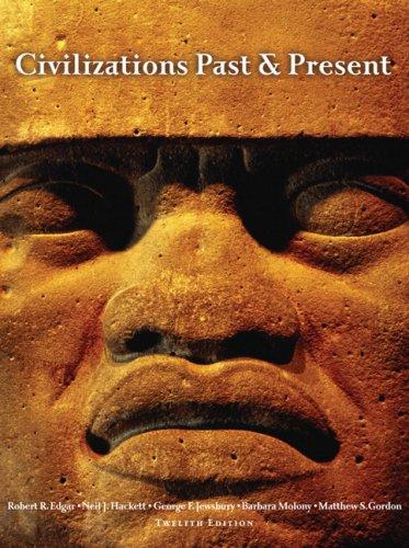 Civilizations Past and Present (Hardback): Robert R. Edgar, George F. Jewsbury, Neil J. Hackett