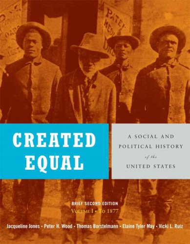 9780205576555: Created Equal: A Social and Political History of the United States, Brief Edition, Volume 1 (to 1877) Value Package (includes MyHistoryLab with E-Book ... Amer Hist - LONGMAN (1-sem for Vol. I & II))