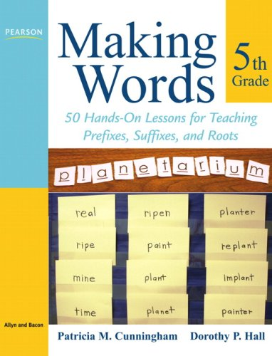 Making Words Fifth Grade: 50 Hands-On Lessons for Teaching Prefixes, Suffixes, and Roots: ...