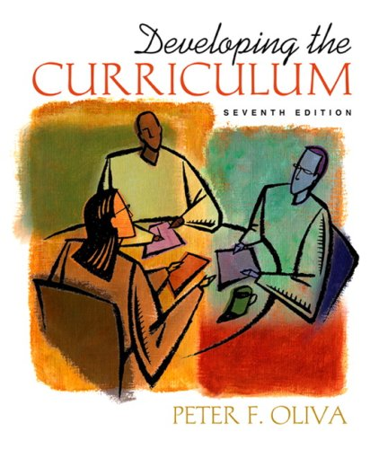 Developing the Curriculum (7th Edition): Peter F. Oliva