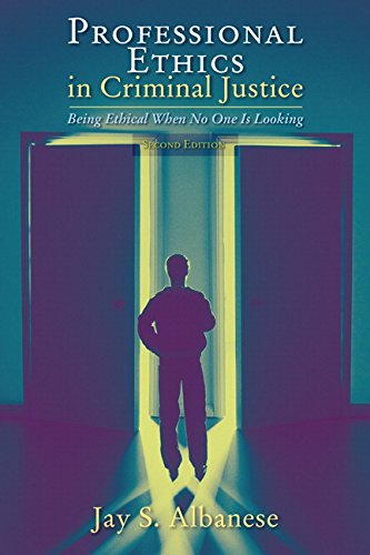 Professional Ethics in Criminal Justice: Being Ethical: Albanese, Jay S.