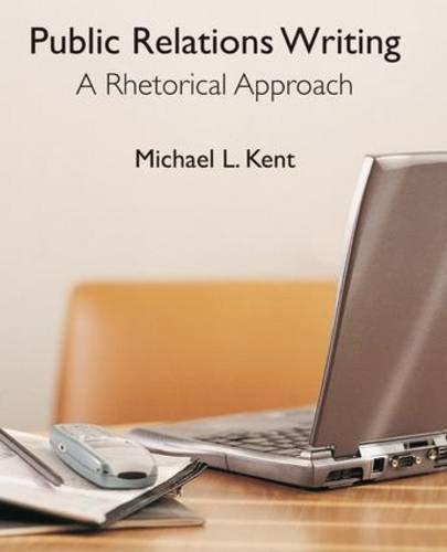Public Relations Writing: A Rhetorical Approach: Michael Kent