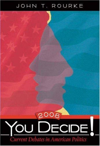 You Decide! Current Debates in American Politics,: Rourke, John T.