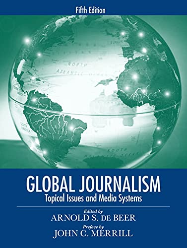 9780205608119: Global Journalism: Topical Issues and Media Systems (5th Edition)