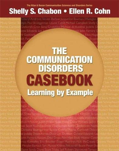 9780205610129: The Communication Disorders Casebook: Learning by Example (Allyn & Bacon Communication Sciences and Disorders)