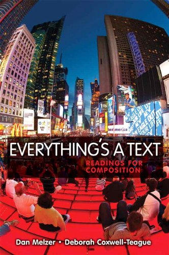Everythings a Text: Readings for Composition 9780205639540 A colorful and current reader, Everthhing's A Text captures our information age by utilizing mediums of print, visual, and digital text that students encounter daily. Students willview a range of texts from blogs to lyrics to advertisements to graffiti that are coupled with a variety of open-ended projects, allowing them to think critically and creatively about the readings. This hip reader has the most diverse genres in its class to more effectively prepare students for college-level reflection and analysis.