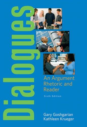 Dialogues: An Argument Rhetoric and Reader (6th Edition): Goshgarian, Gary J; Krueger, Kathleen