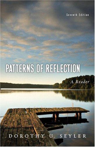 Patterns of Reflection: A Reader (7th Edition): Seyler, Dorothy