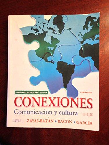 Conexiones: Comunicacion Y Cultura (Annotated Instructor's Edition): Eduardo Zayas-Bazan, Susan
