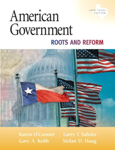 American Government: Roots and Reform, 2009 Texas: Karen O'Connor, Larry