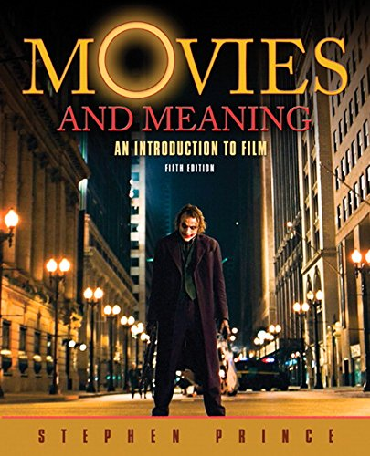 Movies and Meaning: An Introduction to Film (5th Edition): Stephen R Prince