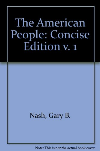 American People, Concise Edition, The, Volume I,: Nash, Gary B.;