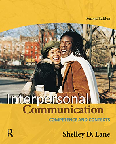 Interpersonal Communication: Competence and Contexts: Shelley D. Lane