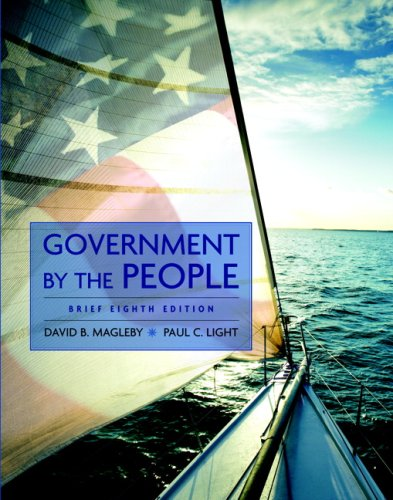 Government by the People, Brief Edition (8th Edition): David B. Magleby, Paul C. Light