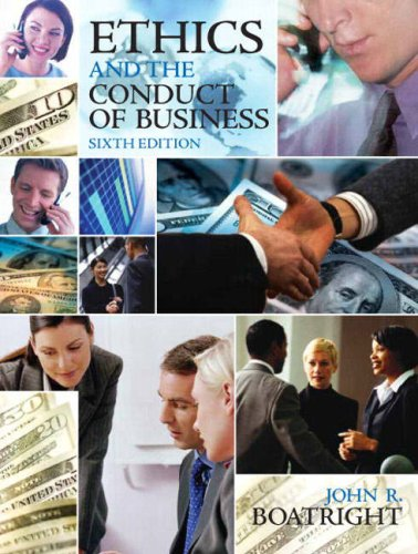Ethics and the Conduct of Business (6th Edition): John R. Boatright