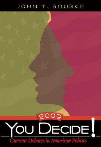 You Decide! Current Debates in American Politics,: John T. Rourke
