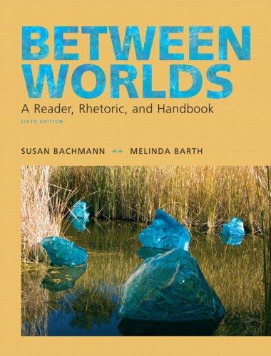 9780205693023: Between Worlds: A Reader, Rhetoric, and Handbook, 6th Edition