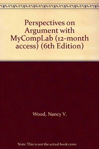 Perspectives on Argument with MyCompLab (12-month access) (6th Edition): Nancy V. Wood