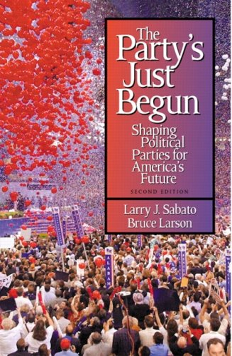 Party'S Just Begun: Shaping Political Parties For America'S Future- (Value Pack w/MyLab Search) (2nd Edition) (9780205706518) by Larry J. Sabato; Bruce Larson