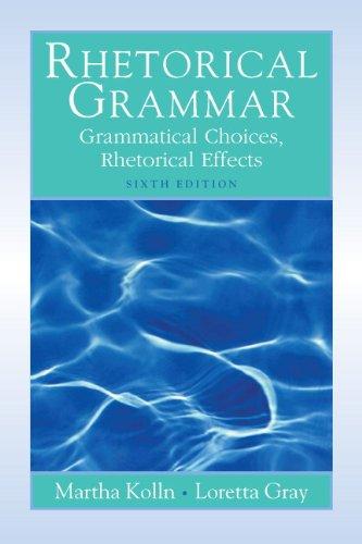 9780205706754: Rhetorical Grammar: Grammatical Choices, Rhetorical Effects