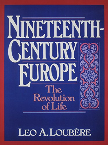 Nineteenth Century Europe: The Revolution Of Life- (Value Pack w/MySearchLab): Loubere, Leo A.